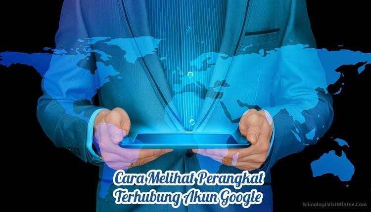 Melihat Perangkat Terhubung Akun Google