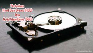 Perbedaan Hard Disk Drives (HDD) Dan Solid State Drive (SSD)