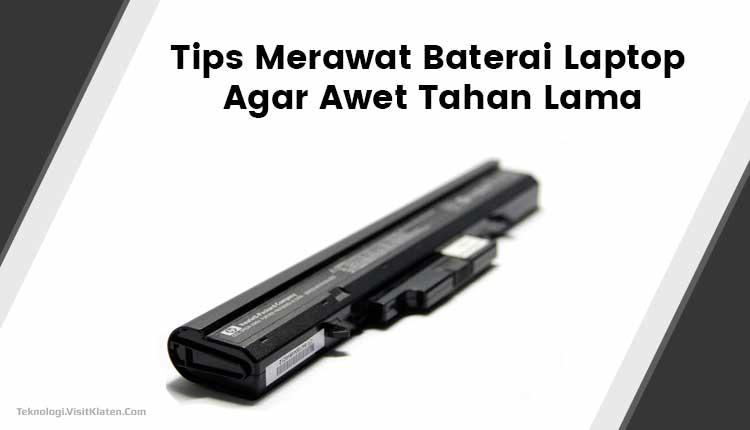 Tips Merawat Baterai Laptop Agar Awet Tahan Lama